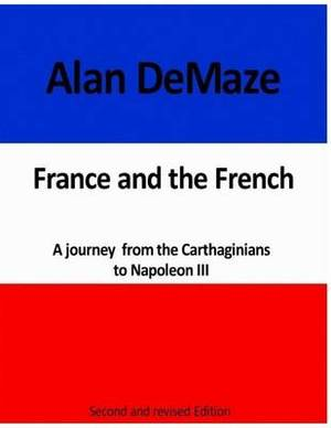 France & the French, a Journey from the Carthaginians to Napoleon III  : Second and Revised Edition