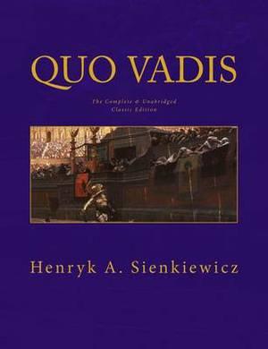 Quo Vadis the Complete & Unabridged Classic Edition