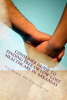 Consumer Guide to Finding Free or Low Cost Healthcare in Arkansas