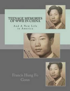 Teenage Memories of WWII in China: And a New Life in America