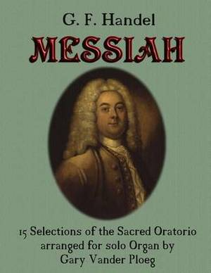G. F. Handel Messiah: 15 Selections of the Sacred Oratorio Arranged for Solo Organ