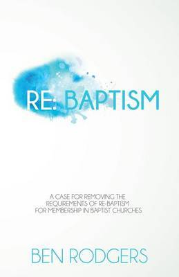 Re: Baptism: A Case for Removing the Requirements of Re-Baptism for Membership in Baptist Churches