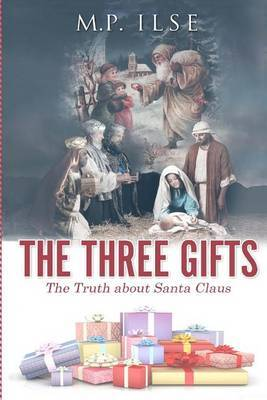 The Three Gifts: The Truth about Santa Claus