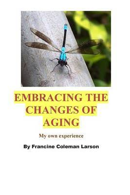 Embracing the Changes of Aging: As I Have Experienced It