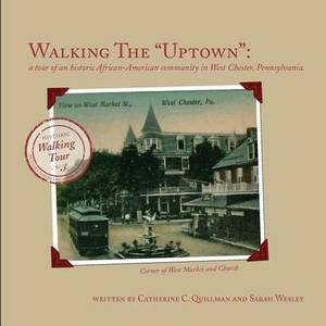 Walking the Uptown: A Tour of an Historic African-American Community in West Chester, Pennsylvania.