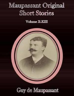 Maupassant Original Short Stories: Volume X-XIII