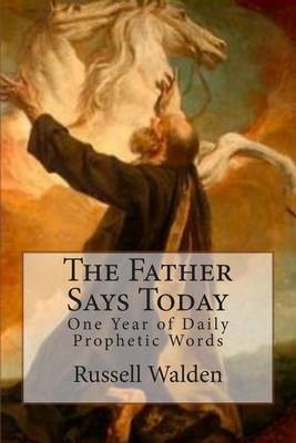The Father Says Today: One Year of Daily Prophetic Words