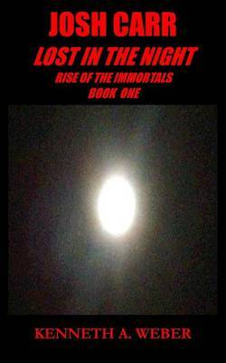 Josh Carr: Lost in the Night: Rise of the Immortals Book One
