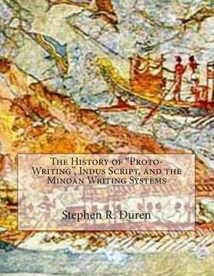 The History of Proto-Writing, Indus Script, and the Minoan Writing Systems