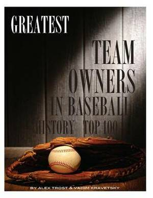 Greatest Team Owners in Baseball History: Top 100