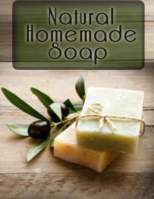 Natural Homemade Soap: The Ultimate Recipe Guide