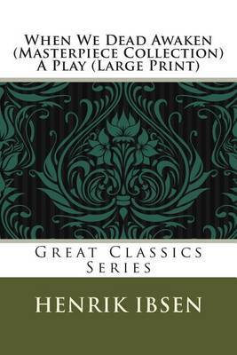 When We Dead Awaken (Masterpiece Collection) a Play: Great Classics Series