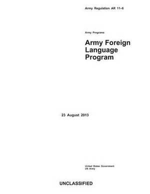 Army Regulation AR 11-6 Army Programs Army Foreign Language Program 23 August 2013