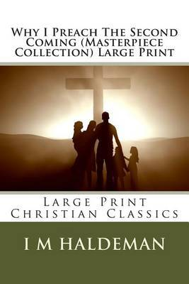 Why I Preach the Second Coming (Masterpiece Collection) Large Print: Large Print Christian Classics