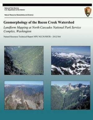 Geomorphology of the Bacon Creek Watershed Landform Mapping at North Cascades National Park Service Complex, Washington