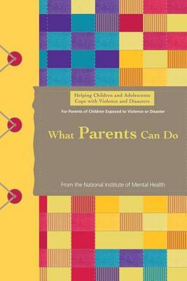 Helping Children and Adolescents Cope with Violence and Disasters: What Parents Can Do