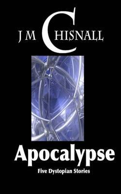 Apocalypse: Five Dystopian Stories