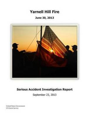 Yarnell Hill Fire Serious Accident Investigation Report