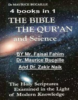 The Bible, the Qu'ran and Science: The Holy Scriptures Examined in the Light of Modern Knowledge: 4 Books in 1