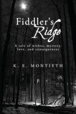 Fiddler's Ridge: A Tale of Wishes, Mystery, Love, and Consequences