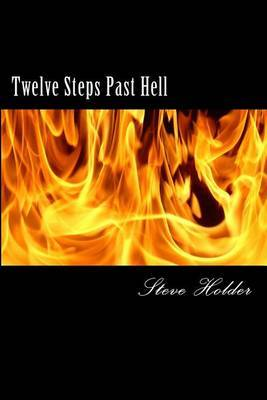 Twelve Steps Past Hell: For Those Who Don't Fit Into Heaven or Hell