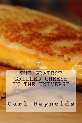 The Greatest Grilled Cheese in the Universe