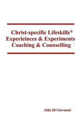 Christ-Specific Lifeskills Experiences & Experiments  : Coaching & Counselling