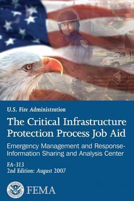 The Critical Infrastructure Protection Process Job Aid: Emergency Management and Response-Information Sharing and Analysis Center