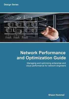 Network Performance and Optimization Guide: Network Systems Performance, Optimization and Capacity Planning