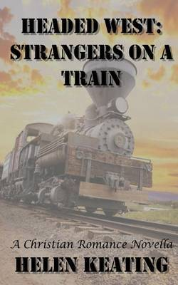 Headed West: Strangers on a Train: A Christian Romance Novella