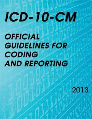 ICD-10-CM Official Guidelines for Coding and Reporting 2013