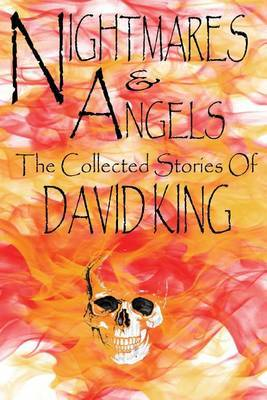 Nightmares & Angels  : The Collected Stories of David King