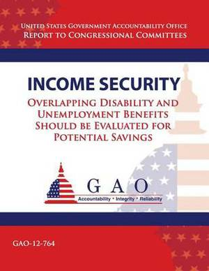 Income Security: Overlapping Disability and Unemployment Benefits Should Be Evaluated for Potential Savings