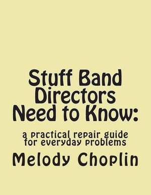 Stuff Band Directors Need to Know: A Practical Repair Guide for Everyday Problems