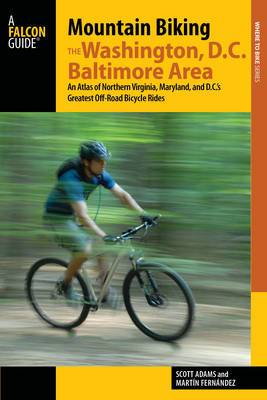Mountain Biking the Washington D.C./Baltimore Area: An Atlas of Northern Virginia, Maryland, and D.C.'s Greatest off-Road Bicycle Rides