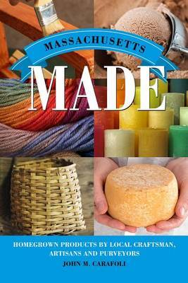 Massachusetts Made: Homegrown Products by Local Craftsman, Artisans, and Purveyors