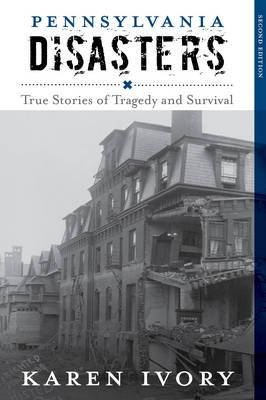 Pennsylvania Disasters: True Stories of Tragedy and Survival