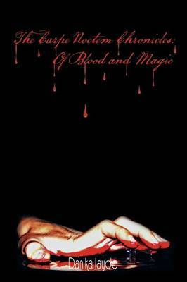 The Carpe Noctem Chronicles: Of Blood and Magic: Of Blood and Magic