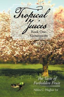 Tropical Juices - Book One: Generations: The Taste of Forbidden Fruit