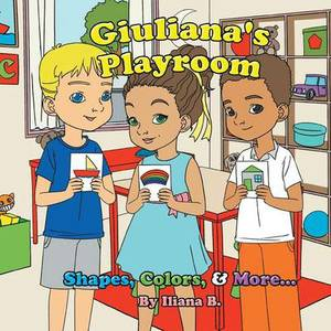 Giuliana's Playroom: Shapes, Colors & More...