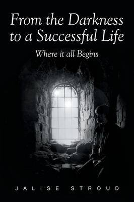 From the Darkness to a Successful Life Where It All Begins