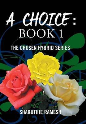 A Choice: Book 1: The Chosen Hybrid Series
