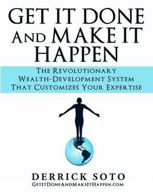 Get It Done and Make It Happen: The Revolutionary Wealth-Development System That Customizes Your Expertise
