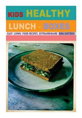 Kids Healthy Lunch-Boxes Volume 1: Easy Living Food Recipes Extraordinaire