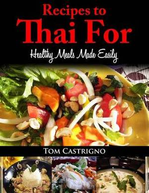 Recipes to Thai For!: Fast Easy Healthy Thai Meals