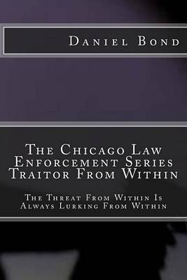 The Chicago Law Enforcement Series Traitor from Within: The Threat from Within Is Always Lurking from Within