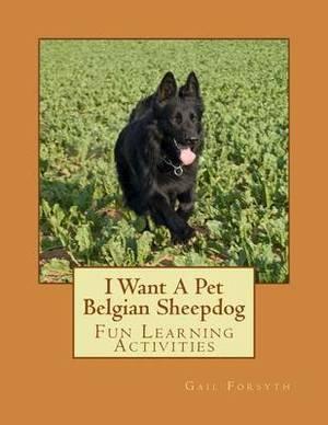 I Want a Pet Belgian Sheepdog: Fun Learning Activities
