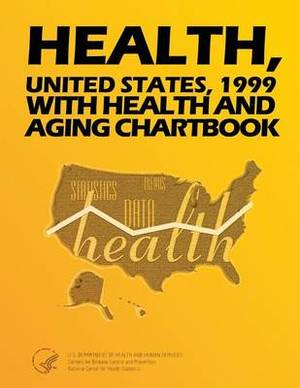 Health, United States, 1999 with Health and Aging Chartbook