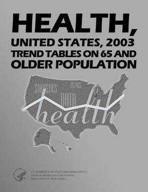 Health, United States, 2003 Social Excerpt: Trend Tables on 65 and Older Population