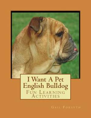 I Want a Pet English Bulldog: Fun Learning Activities